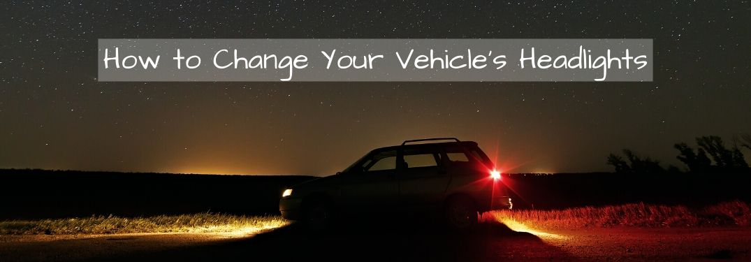 Car parked on side of road with headlights on and text that reads How to Change Your Vehicle's Headlights