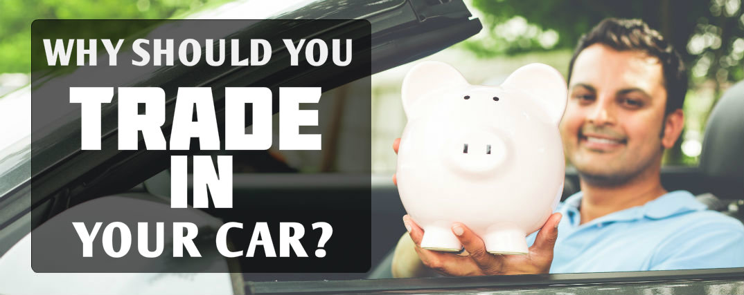 why should you trade in your car