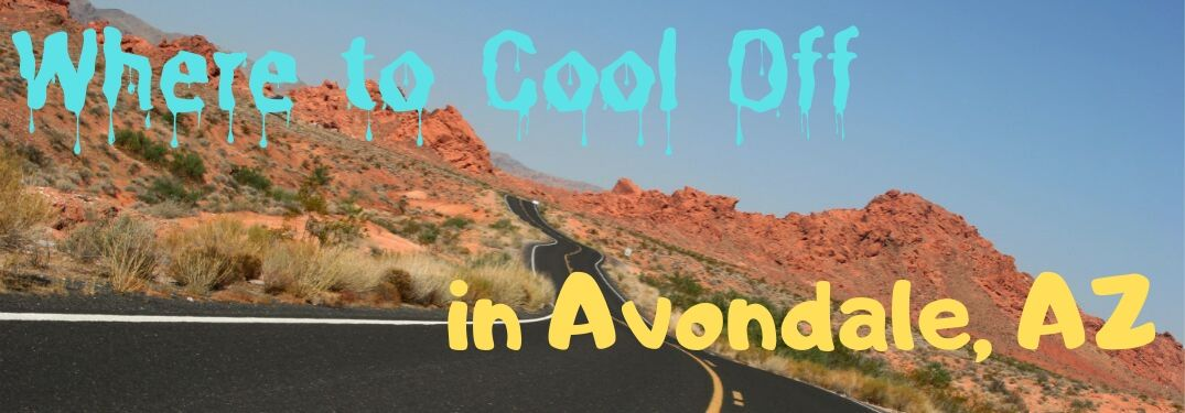 "A highway snakes through a striking desert. Text in unique fonts says, ""Where to Cool Off in Avondale AZ."""