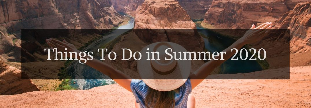 Woman in the Desert Overlooking a River with Black Text Box and White Things To Do in Summer 2020 Text