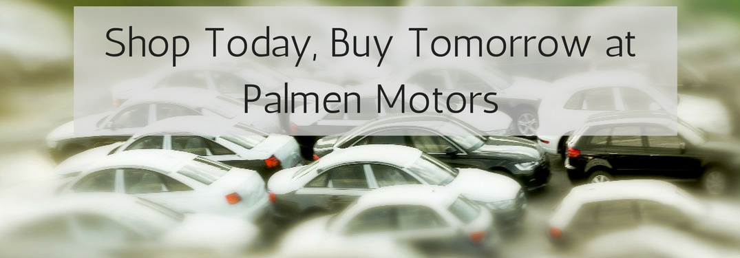 Shop Today, Buy Tomorrow Program at Palmen Motors