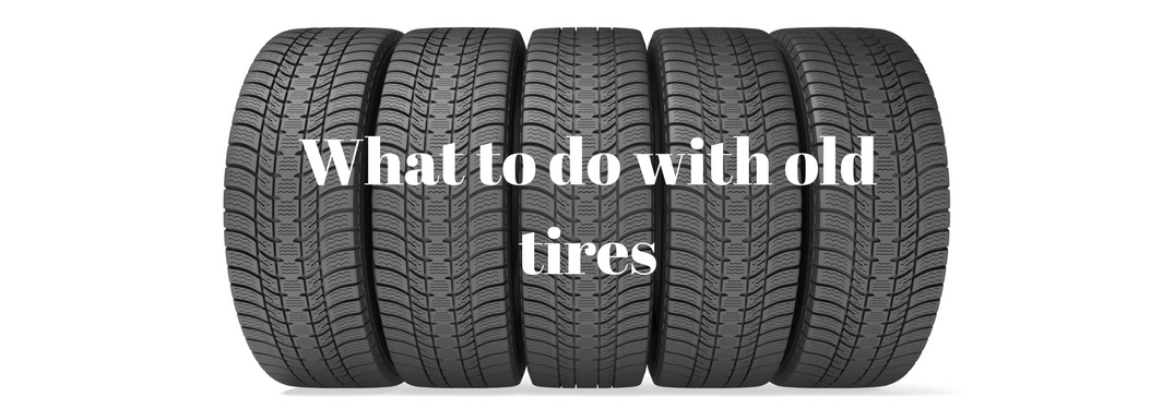 What can I do with my old tires?