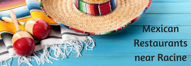 maracas and sombrero, Mexican Restaurants near Racine