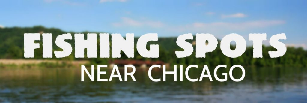 Best fishing spots near chicago for Nearest fishing spot