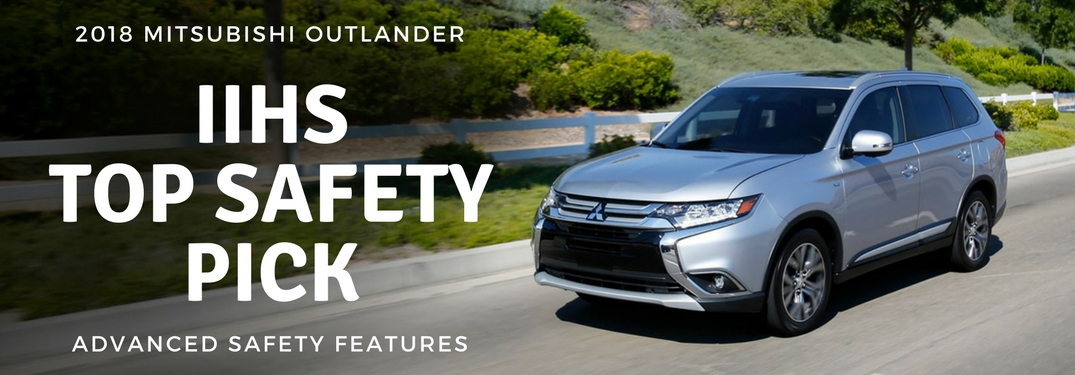 Image of the 2018 Mitsubishi Outlander with an over lay that says IIHS Top Safety Pick Advanced Safety Features