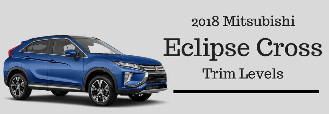 Header image that reads 2018 Mitsubishi Eclipse Cross Trim Levels