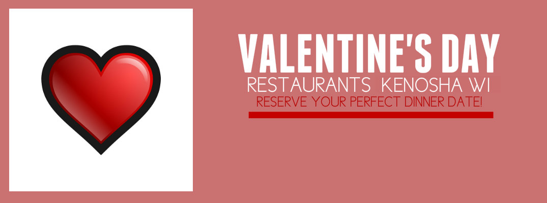 Valentine's Day Dinner Specials near Kenosha WI 2017