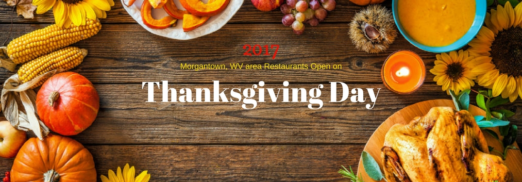 2017 Morgantown, WV area restaurants open on Thanksgiving Day, text on an image of a Thanksgiving dinner table