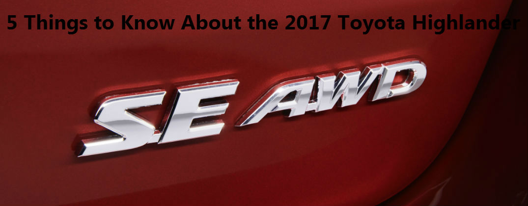 5 Things To Know About The 2017 Toyota Highlander