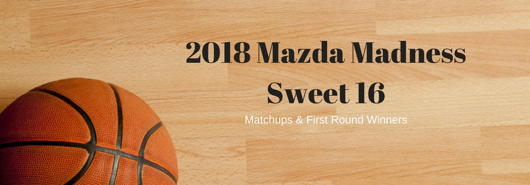 2018 Mazda Madness Sweet 16 matchups & First round winners, text on an image of a basketball on a basketball court