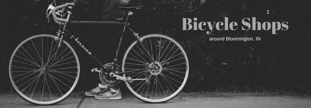 Bicycle shops around Bloomington, IN, text on a black and white image of a boy walking next to his bicycle