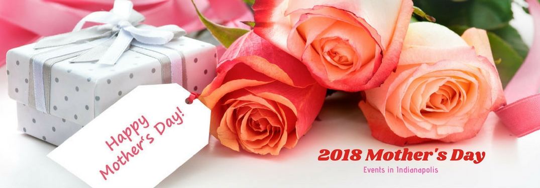 "2018 Mother's Day events in Indianapolis, text on an image of pink and red roses on a white table with a card reading ""Happy Mother's Day"""