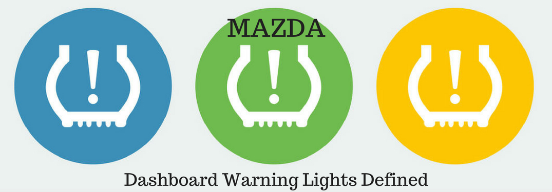 "Mazda Dashboard Warning Lights Defined, text on an image of colorful ""low tire pressure"" warning lights"