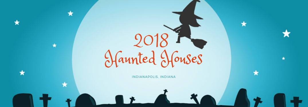 2018 Haunted Houses Indianapolis, Indiana, text on an image of a witch silhouette flying in front of a full moon