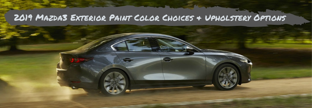 2019 Mazda3 Paint Color Choices & Upholstery Options, text above a passenger side exterior image of the 2019 Mazda3