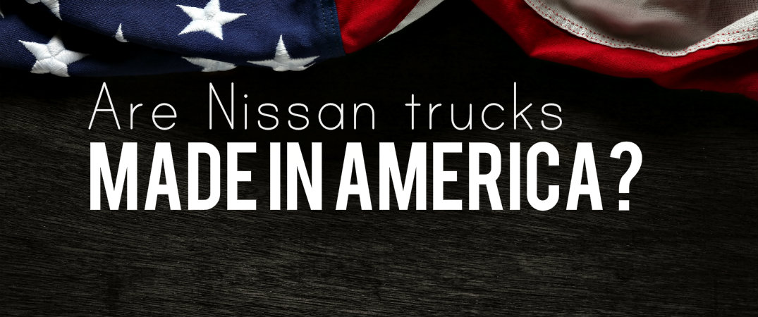 Are Nissan trucks made in America?