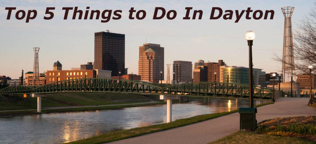 Top 5 Things To Do In Dayton Oh
