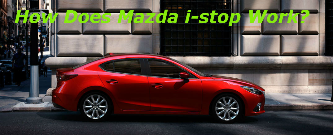 mazda i-stop technology saves fuel and money