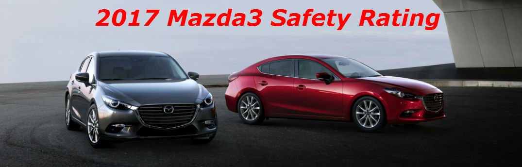 Top safety rating of 2017 Mazda3 impresses drivers looking for long list of innovative features