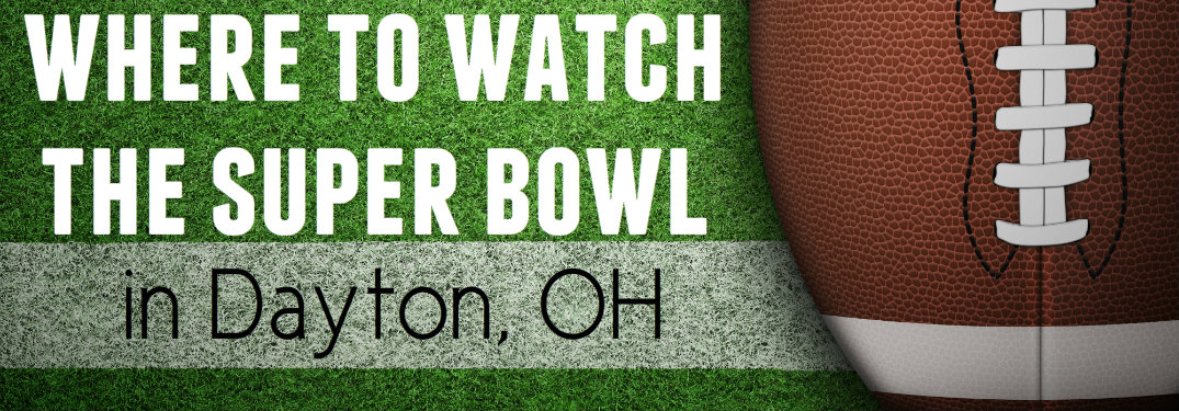 Where to watch the Super Bowl in Dayton, OH