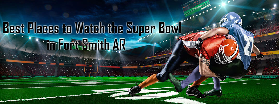 2017 Super Bowl Parties and Events Fort Smith AR
