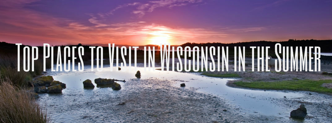 Top Places To Visit In Wisconsin In The Summer