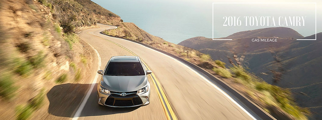 ... 2016 Toyota Camry Gas Mileage