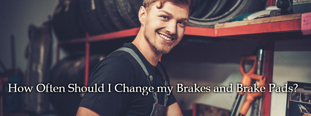How Often Should I Change my Brakes and Brake Pads?
