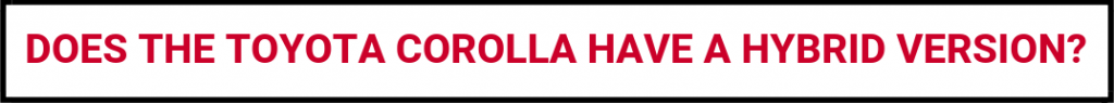 "black, white and red button with text ""does the toyota corolla have a hybrid version"""