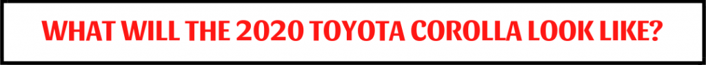 "black, white and red button with text ""what will the 2020 toyota corolla look like?"""