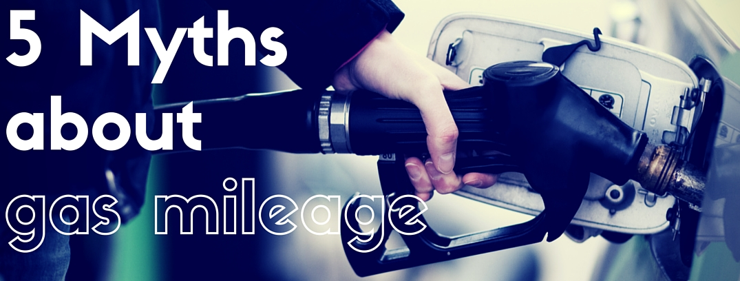 5 Myths about gas mileage