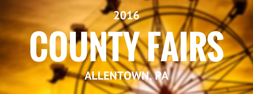 County Fairs 2016 near Allentown, PA