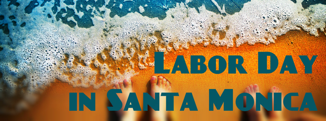 Things to Do Over 2015 Labor Day Weekend Santa Monica CA 2015 labor day events and activities santa monica ca