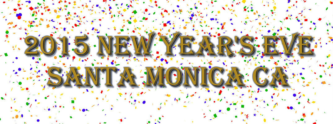 Things to Do for New Year's Eve 2015 Santa Monica CA
