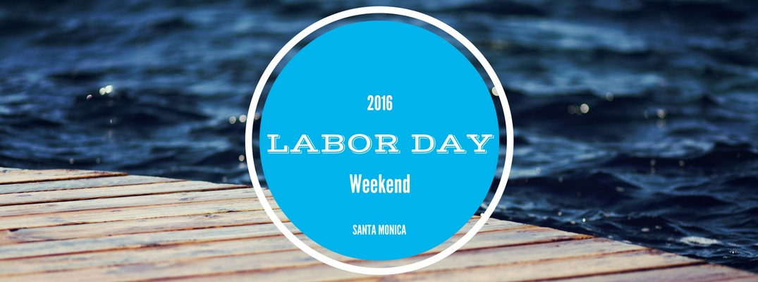 Things to Do for Labor Day Weekend 2016 Santa Monica CA