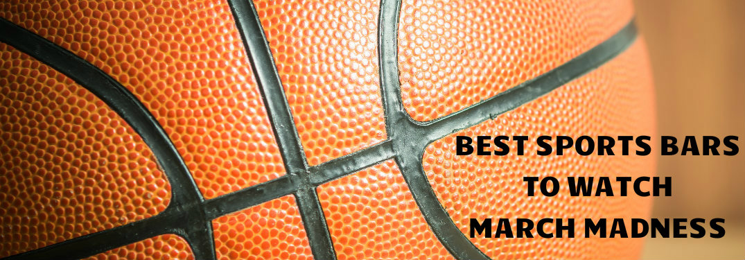 Best Sports Bars to Watch March Madness Title and Basketball
