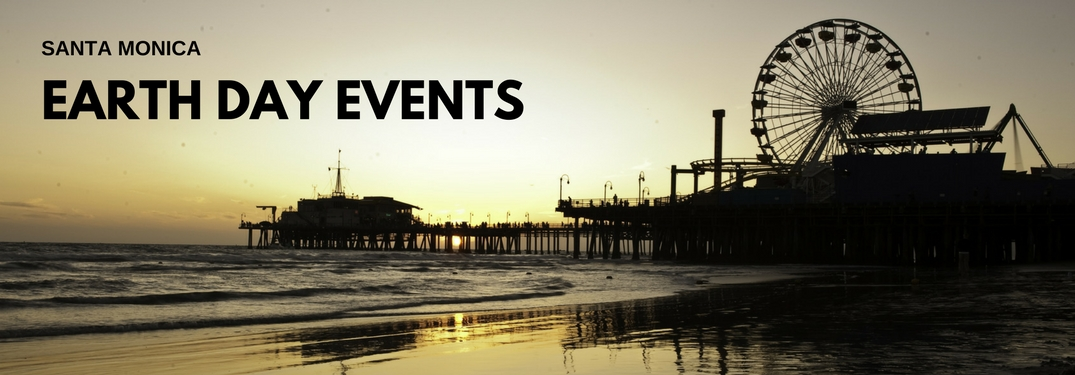 Santa Monica Earth Day Events Title and the Santa Monica Pier at Sunset