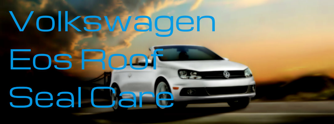 Volkswagen Eos Roof Seal Maintenance