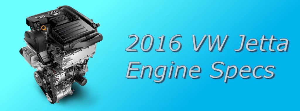 2016 Volkswagen Jetta Engine Options And Performance