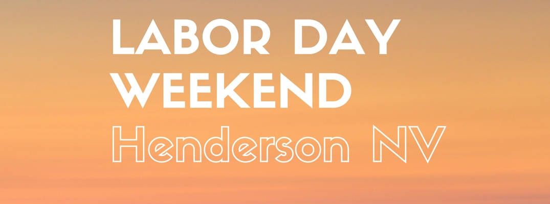 Things to Do Over Labor Day Weekend 2016 Henderson NV