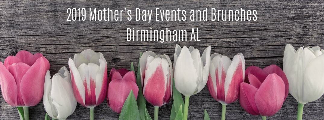"Flowers on wood with ""2019 Mother's Day Events and Brunches Birmingham AL"" white text"