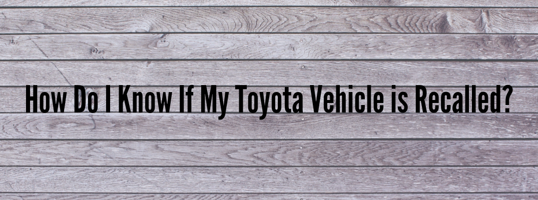 "Wood background with ""How Do I Know If My Toyota Vehicle is Recalled?"" black text"