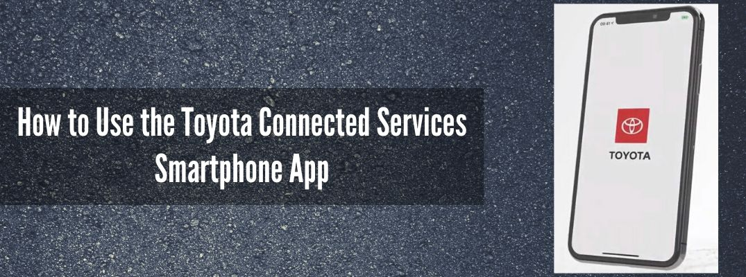 "Smartphone with Toyota logo on screen next to ""How to Use the Toyota Connected Services Smartphone App"" white text"