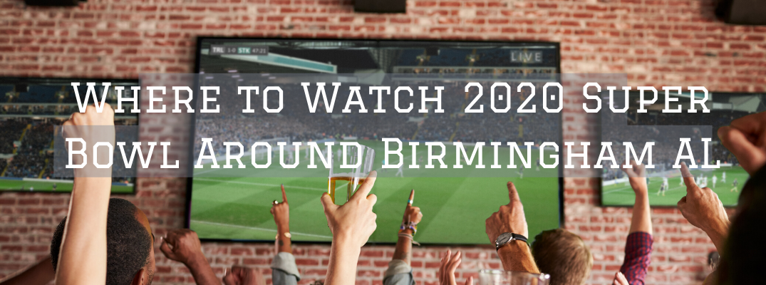 "Cheering hands in front of tv screen with ""Where to Watch 2020 Super Bowl Around Birmingham AL"" white overlay text"