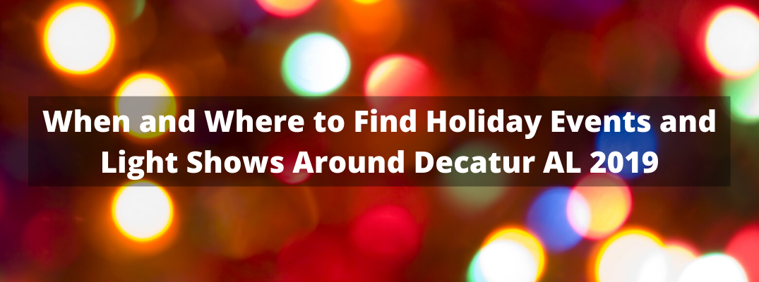 """Blurred holiday lights with """"When and Where to Find Holiday Events and Light Shows Around Decatur AL 2019"""" white overlay text"""