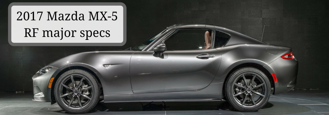 Major specifications of the 2017 Mazda MX-5 Miata RF