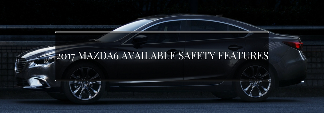 What advanced safety features are available on the 2017 Mazda6