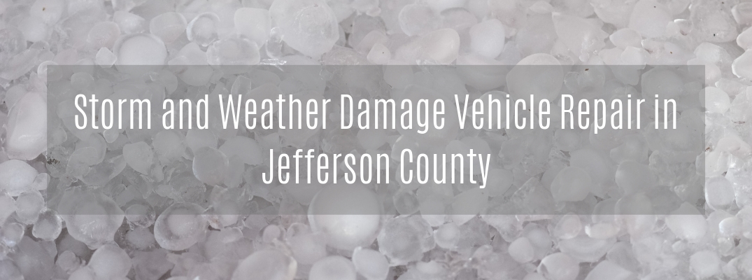 """Storm and Weather Damage Vehicle Repair in Jefferson County"" white text over hail"