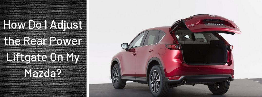 How Do I Adjust the Rear Power Liftgate On My Mazda?