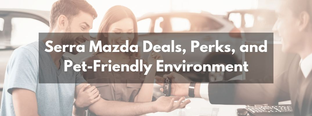 "Photo of happy couple talking with car salesman with ""Serra Mazda Deals, Perks, and Pet-Friendly Environment"" white text"